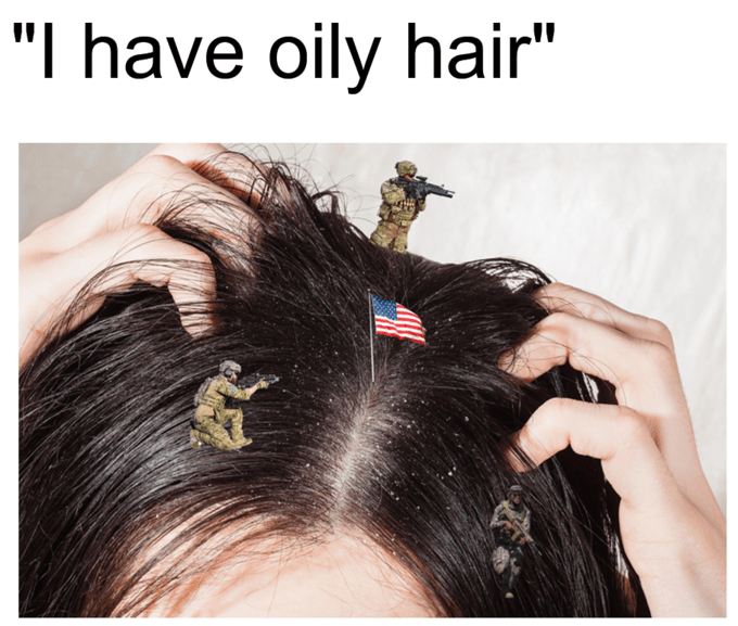 """america invading for oil - Hair - """"I have oily hair"""""""