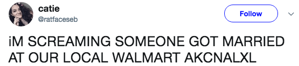 Text - catie Follow @ratfaceseb iM SCREAMING SOMEONE GOT MARRIED AT OUR LOCAL WALMART AKCNALXL