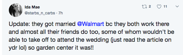 Text - t 2 11 Ida Mae @starbs_n_carbs 7h Update: they got married @Walmart bc they both work there and almost all their friends do too, some of whom wouldn't be able to take off to attend the wedding (just read the article on ydr lol) so garden center it was!!