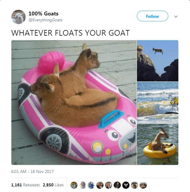 Product - 100% Goats Follow @EverythingGoats WHATEVER FLOATS YOUR GOAT 6:01 AM 18 Nov 2017 - 1,161 Retweets 2,850 Likes