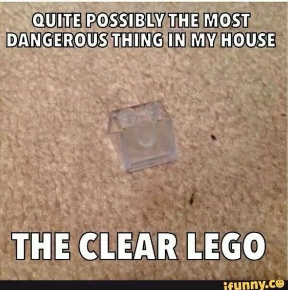Text - QUITE POSSIBLY THE MOST DANGEROUS THING IN MY HOUSE THE CLEAR LEGO ifunny.ce