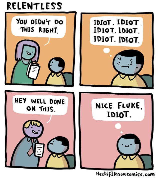 Cartoon - RELENTLESS You DIDN'T Do THIS RIGHT IDIOT. IDIOT IDIOT. 1DIOT IDIOT. IDIOT HEY WELL DONE NICE FLUKE IDIOT ON THIS HeckifIRnowcomics.com בJ)