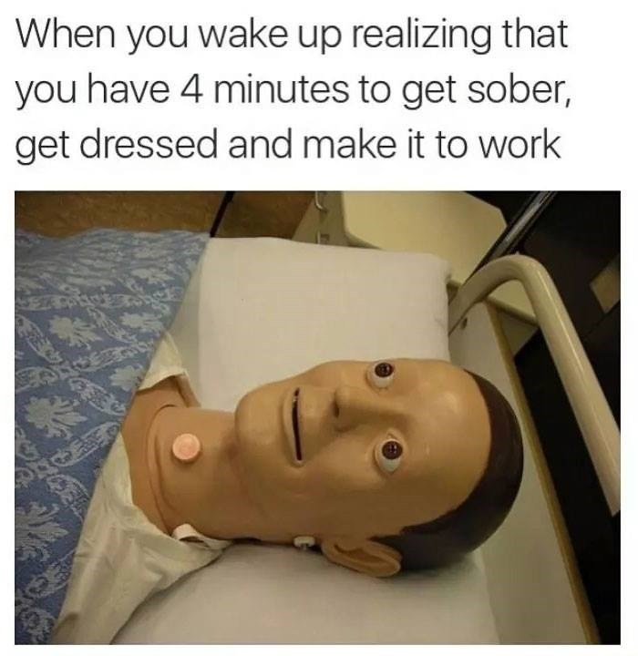 work meme - Head - When you wake up realizing that you have 4 minutes to get sober, get dressed and make it to work