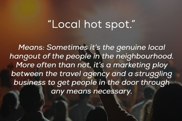 "Text - ""Local hot spot."" Means: Sometimes it's the genuine local hangout of the people in the neighbourhood. More often than not, it's a marketing ploy between the travel agency and a struggling business to get people in the door through any means necessary."