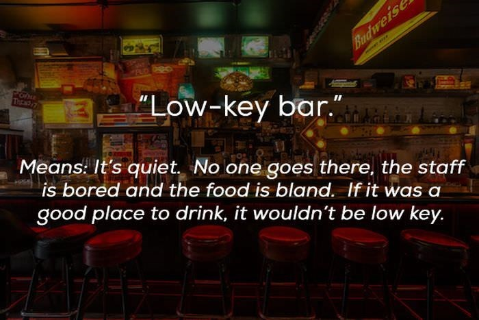 "Font - Budweise Oe T 7 ""Low-key bar."" Means: It's quiet No one goes there, the staff is bored and the food is bland. If it was a good place to drink, it wouldn't be low key."