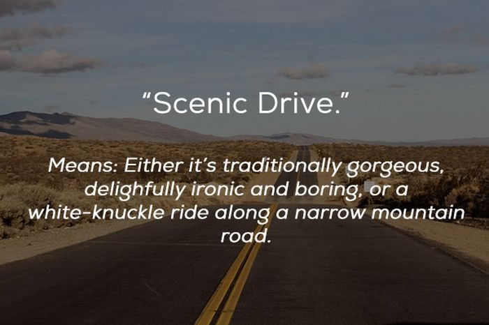 "Text - ""Scenic Drive."" Means: Either it's traditionally gorgeous delighfully ironic and boring white-knuckle ride along a narrow mountain road."