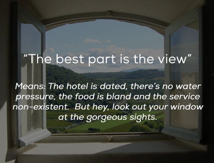 "Property - ""The best part is the view"" Means: The hotel is dated, there's no water pressure, the food is bland and the service non-existent. But hey, look out your window at the gorgeous sights."