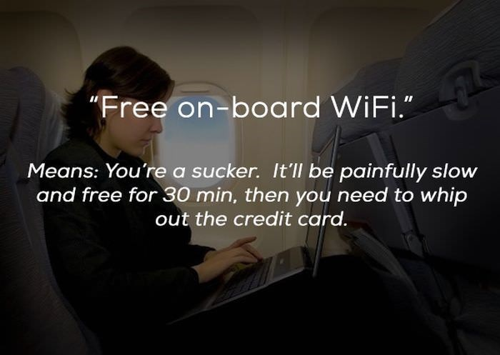 "Text - ""Free on-boa rd WiFi."" Means: You're a sucker. It'll be painfully slow and free for 30 min, then you need to whip out the credit card."
