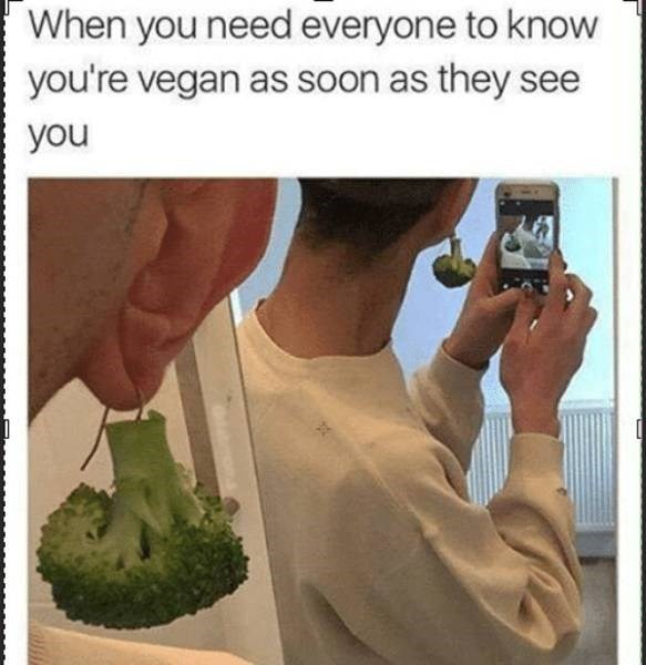 meme about vegans flaunting their veganism with picture of person wearing broccoli earring
