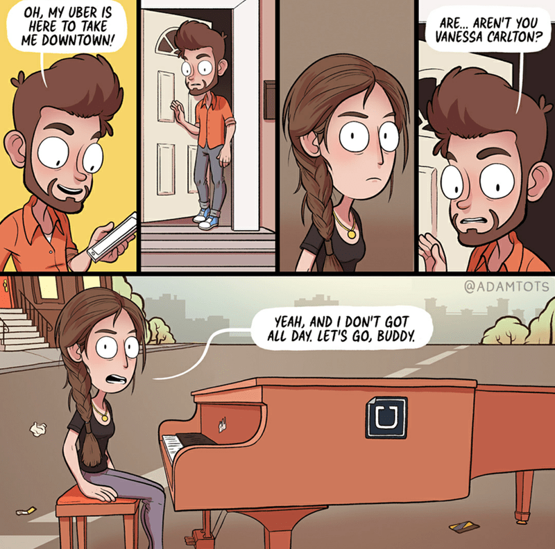 Cartoon - OH, MY UBER IS HERE TO TAKE ME DOWNTOWN! ARE... AREN'T YOU VANESSA CARLTON? @ADAMTOTS YEAH, AND I DON'T GOT ALL DAY LET'S G0, BUDDY