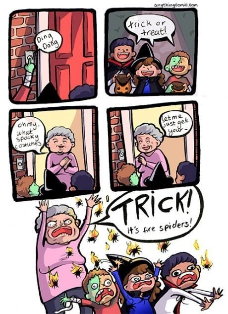 Cartoon - anythingcomic.com trick or treat! Ding Oong ohmy. what Spacky cosumes etme Gust get yout TRICK It's re spiders!