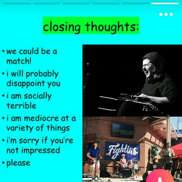 Text - closing thoughts: we could be a match! i will probably disappoint you i am socially terrible i am mediocre at a variety of things i'm sorry if you're not impressed Tghlins please