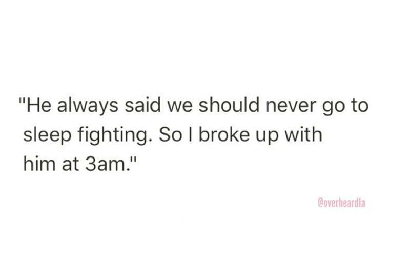 "Text - ""He always said we should never go to sleep fighting. So l broke up with him at 3am."" Coverheardla"
