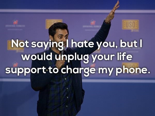 Text - EUSO Not saying I hate you, but I would unplug your life support to charge my phone.