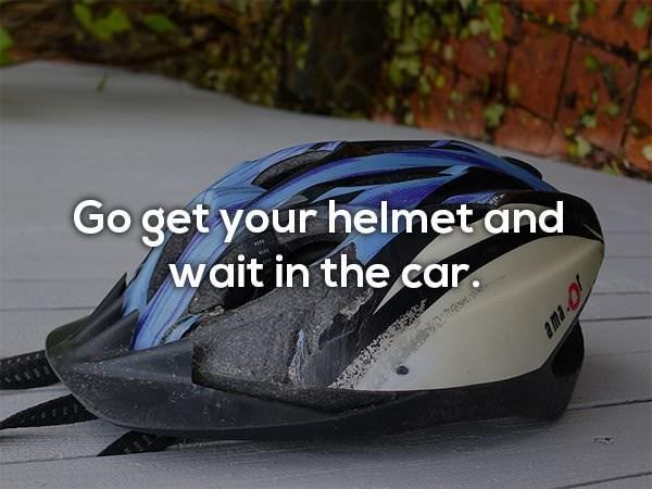 Helmet - Go get your helmet and wait in the car. 10 Ue