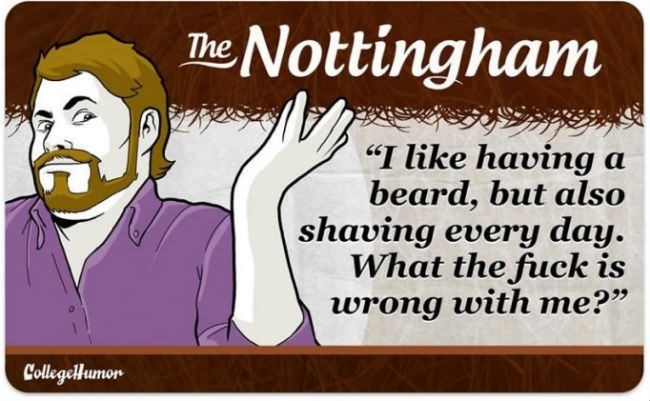 """facial hair - Text - The Nottingham """"I like having a beard, but also shaving every day. What the fuck is wrong with me?"""" CollegeHumon"""