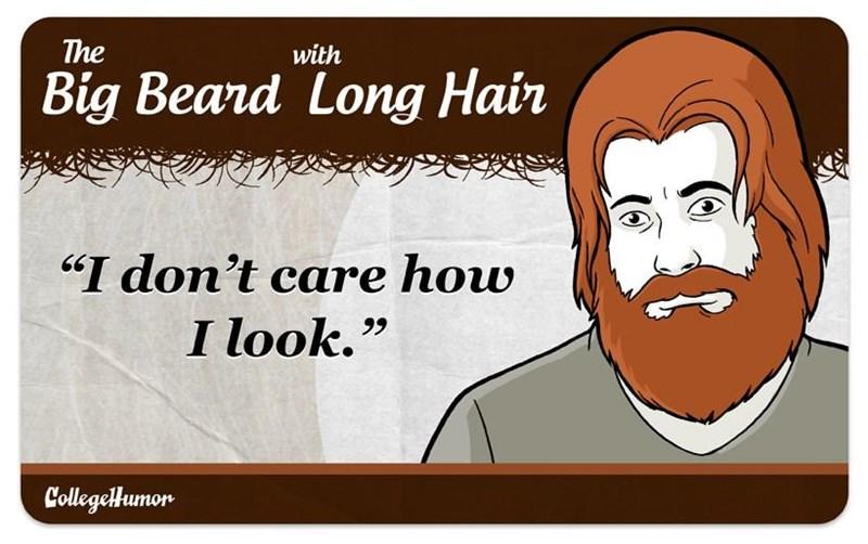 """facial hair - Cartoon - The with Big Beard Long Hair """"I don't care how I look."""" CollegelHumon"""