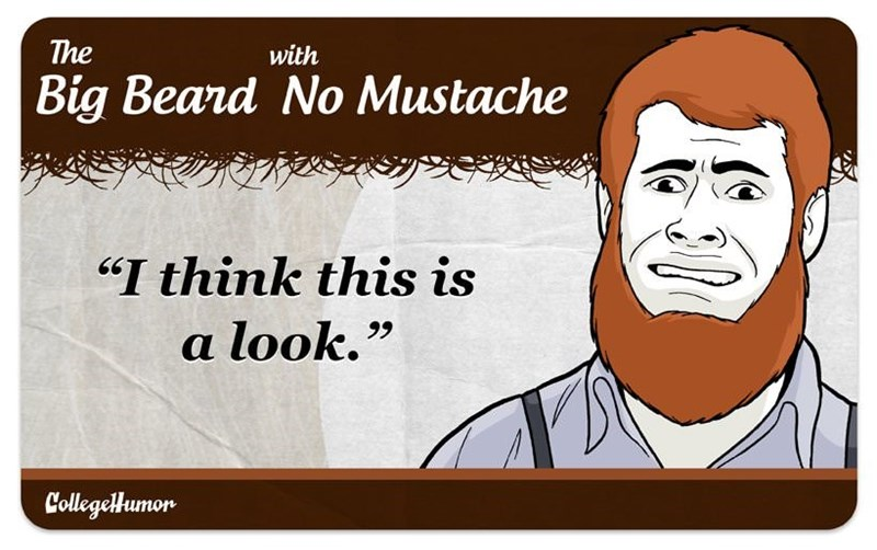 """facial hair - Cartoon - The with Big Beard No Mustache """"I think this is a look. CollegeHumor"""