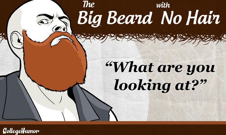 """facial hair - Cartoon - The with Big Beard No Hair """"What are you looking at?"""" CollegeHumon"""