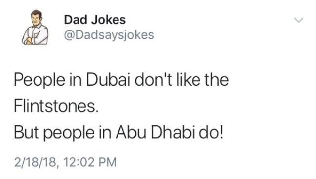 Text - Dad Jokes @Dadsaysjokes People in Dubai don't like the Flintstones. But people in Abu Dhabi do! 2/18/18, 12:02 PM