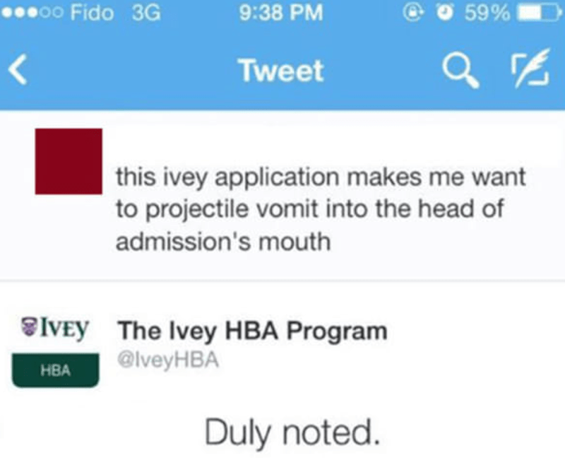 Text - oo Fido 3G 59% 9:38 PM Tweet this ivey application makes me want to projectile vomit into the head of admission's mouth IVEY The Ivey HBA Program @lveyHBA НВА Duly noted.