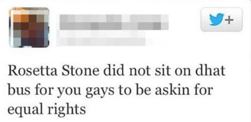 Text - + Rosetta Stone did not sit on dhat bus for you gays to be askin for equal rights