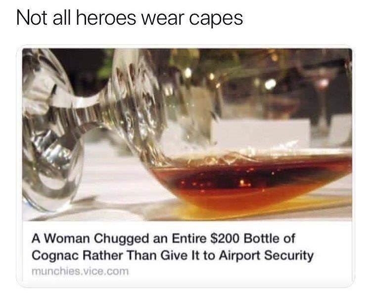 Product - Not all heroes wear capes A Woman Chugged an Entire $200 Bottle of Cognac Rather Than Give It to Airport Security munchies.vice.com