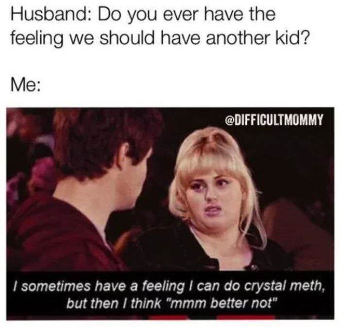 """Text - Husband: Do you ever have the feeling we should have another kid? Me: @DIFFICULTMOMMY Isometimes have a feeling I can do crystal meth, but then I think """"mmm better not"""""""