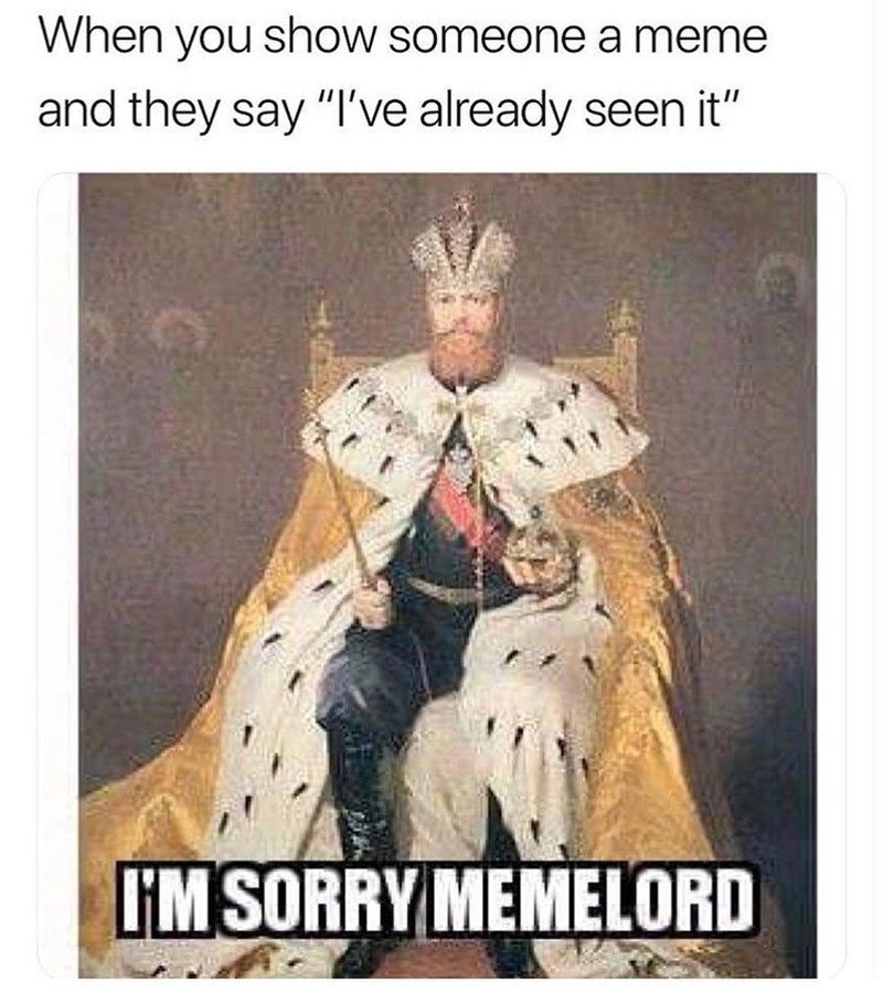 Funny meme about being a memelord.