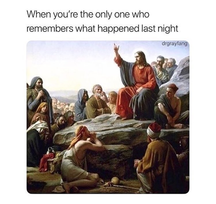 Funny meme about being the only one who remembers what happened after a night of drinking.