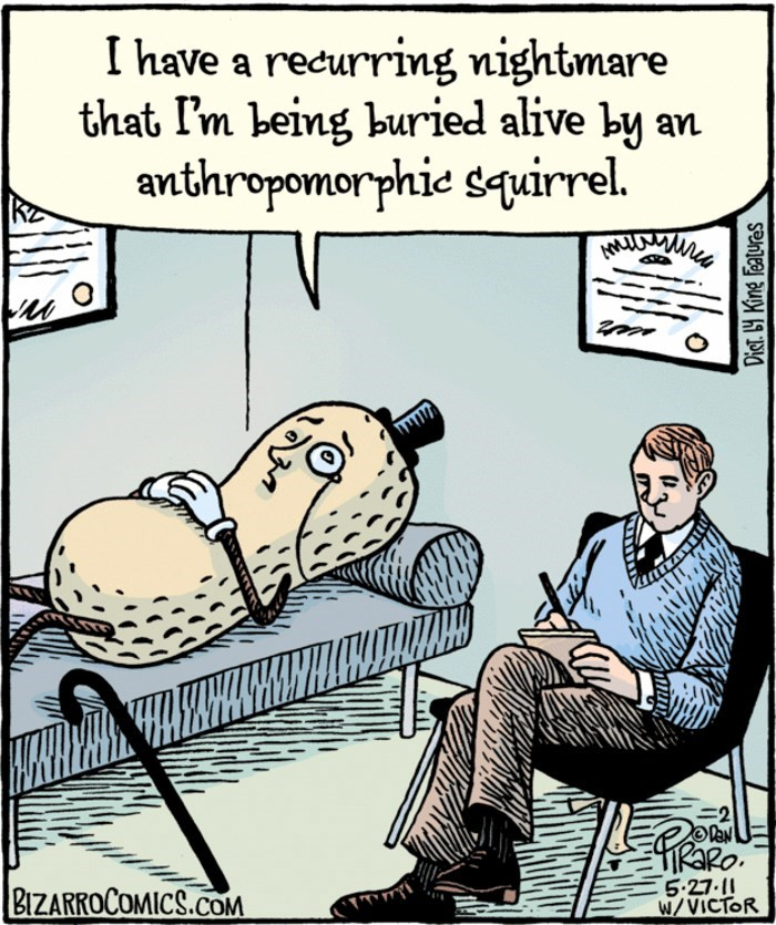 Cartoon - I have a recurring nightmare that I'm being buried alive by an anthropomorphie squirrel. HANHAW o. 5-27-11 W/VICTOR BIZARROCOMICS.COM Dicet.L Kine features