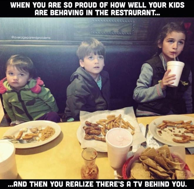 Meal - WHEN YOU ARE SO PROUD OF HOW WELL YOUR KIDS ARE BEHAVING IN THE RESTAURANT.. @averageparentproblems .AND THEN YOU REALIZE THERE'S A TV BEHIND YOU.