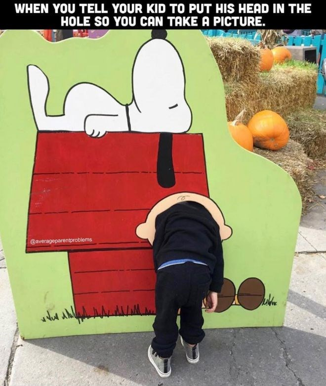 Cartoon - WHEN YOU TELL YOUR KID TO PUT HIS HEAD IN THE HOLE SO YOU CAN TAKE A PICTURE. @averageparentproblems