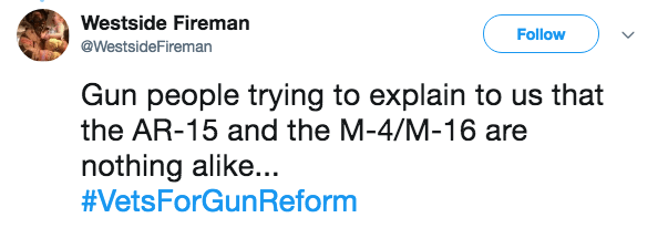 Text - Westside Fireman Follow @WestsideFireman Gun people trying to explain to us that the AR-15 and the M-4/M-16 are nothing alike... #VetsForGun Reform