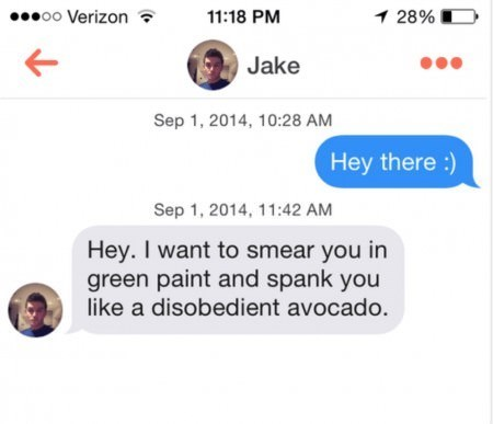Text - oo Verizon 11:18 PM 1 28% Jake Sep 1, 2014, 10:28 AM Hey there : Sep 1, 2014, 11:42 AM Hey. I want to smear you in green paint and spank you like a disobedient avocado.