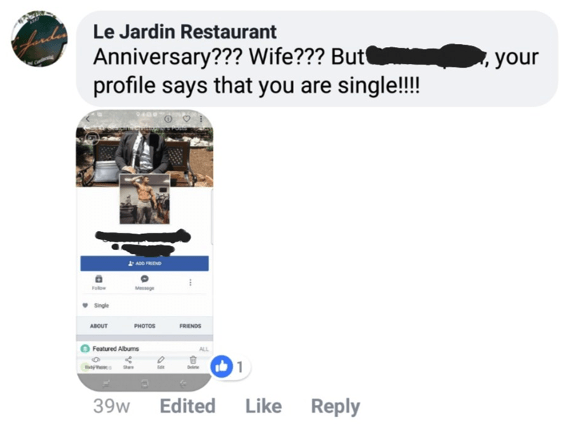 comment to facebook review Le Jardin Restaurant Anniversary??? Wife??? But profile says that you are single!!! Lunde your hquiticohe ADD FRIEND Fow Messge Single FRIENDS ABOUT PHOTOS Featured Albums Deite Like Reply Edited 39w