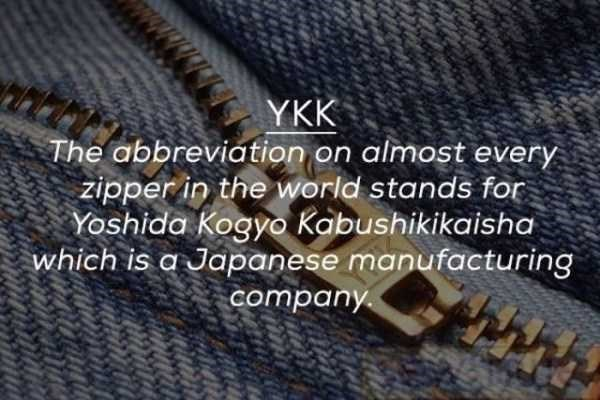 Zipper - YKK The abbreviation on almost every zipper in the world stands for Yoshida Kogyo Kabushikikaisha which is a Japanese manufacturing company ww