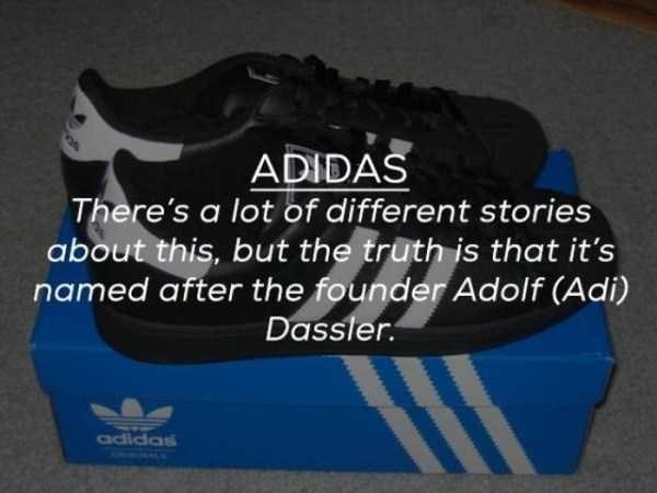 Footwear - ADIDAS There's a lot of different stories about this, but the truth is that it's named after the founder Adolf (Adi) Dassler. adidas