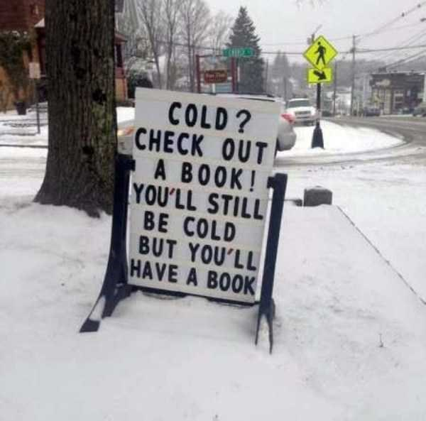 librarian meme - Snow - COLD? CHECK OUT A BOOK! YOU'LL STILL BE COLD BUT YOU'LL HAVE A BOOK