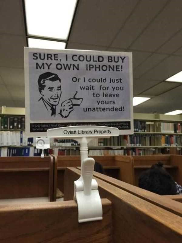 librarian meme - Signage - SURE, I COULD BUY MY OWN IPHONE! Or I could just wait for you to leave yours unattended! et 10 Oviatt Library Property