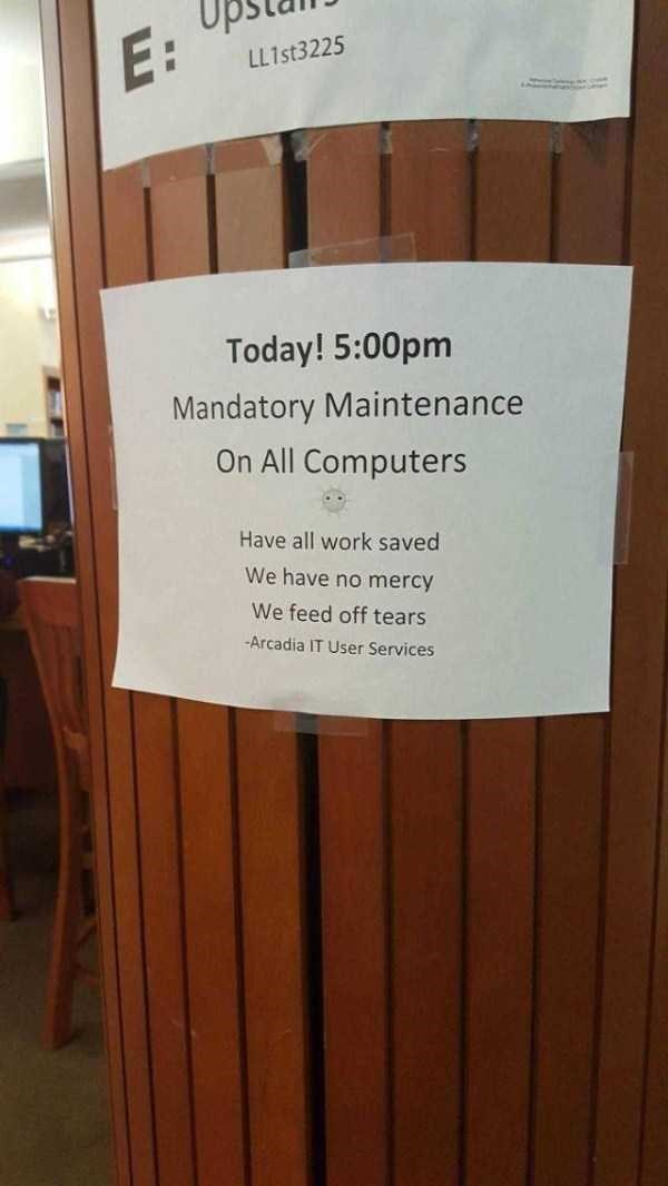 librarian meme - Text - E: LL 1st3225 Today! 5:00pm Mandatory Maintenance On All Computers Have all work saved We have no mercy We feed off tears Arcadia IT User Services