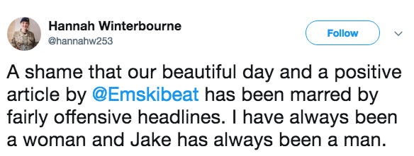 Text - Hannah Winterbourne Follow @hannahw253 A shame that our beautiful day and a positive article by @Emskibeat has been marred by fairly offensive headlines. I have always been a woman and Jake has always been a man
