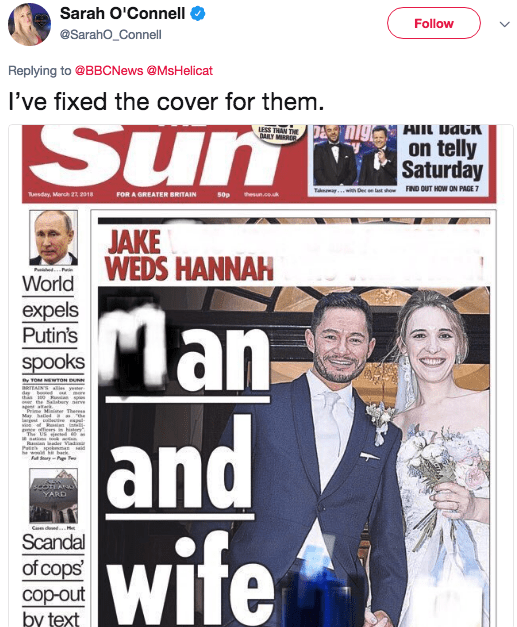 Magazine - Sarah O'Connell Follow @SarahO_Connell Replying to @BBCNews @MsHelicat I've fixed the cover for them. Sun nig Ait back ss THANT DAILY MRE on telly Saturday s hoFIND OUT HOW ON PAGE 7 TawDe uesday, March 2z 2018 FOR A GREATER BRITAIN 50p thesun.co.k JAKE WEDS HANNAH World Man and wife expels Putin's spooks TOM WOon u aRIEAINS yr dy bo the Sasbery irve a Prime Mier The May hd e ep wi sian, in ofir The US d histery सक ५ । spokma d Fu Sury-P Te YARD Scandal of cops' cop-out by text W