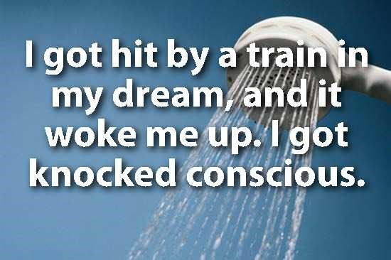 Text - I got hit by a trainin my dream and it woke me up.1 got knocked conscious.