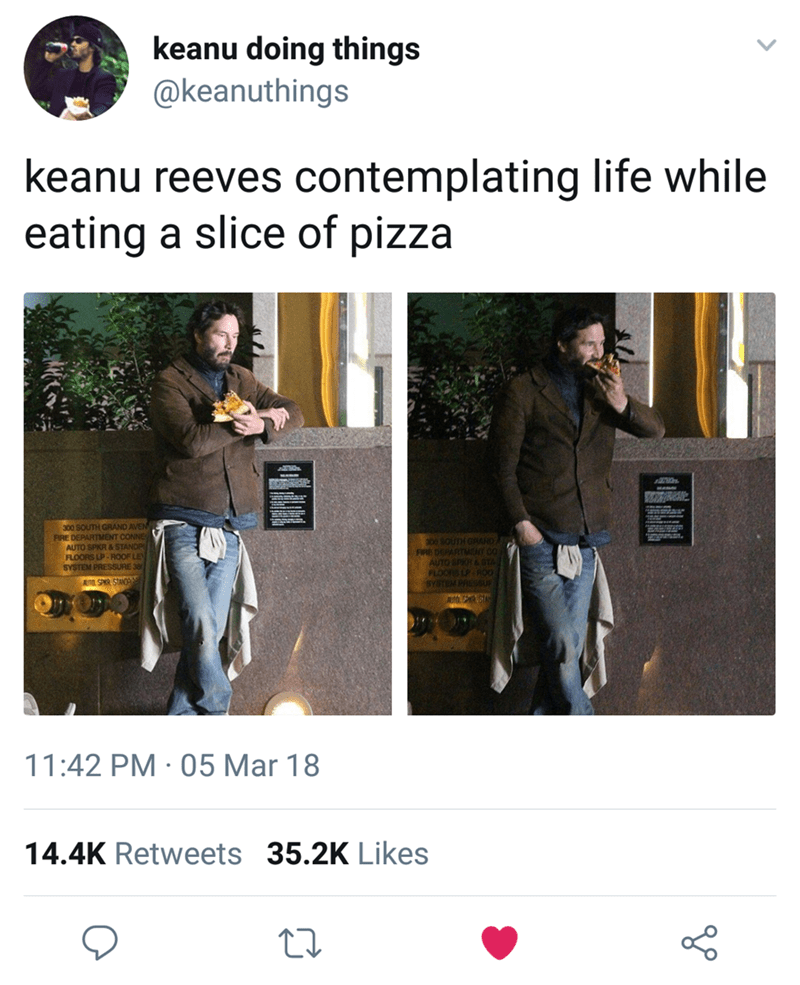 Keanu Reeves - Human - keanu doing things @keanuthings keanu reeves contemplating life while eating a slice of pizza 300 SOUTH GRAND AVEN FIRE DEPARTMNT 200SQUTH GRAND FRE DEPARTM CO FLOORS UP ROOF LE SYSTEM PRESSURE 38 A SPR STAND2 11:42 PM 05 Mar 18 14.4K Retweets 35.2K Likes
