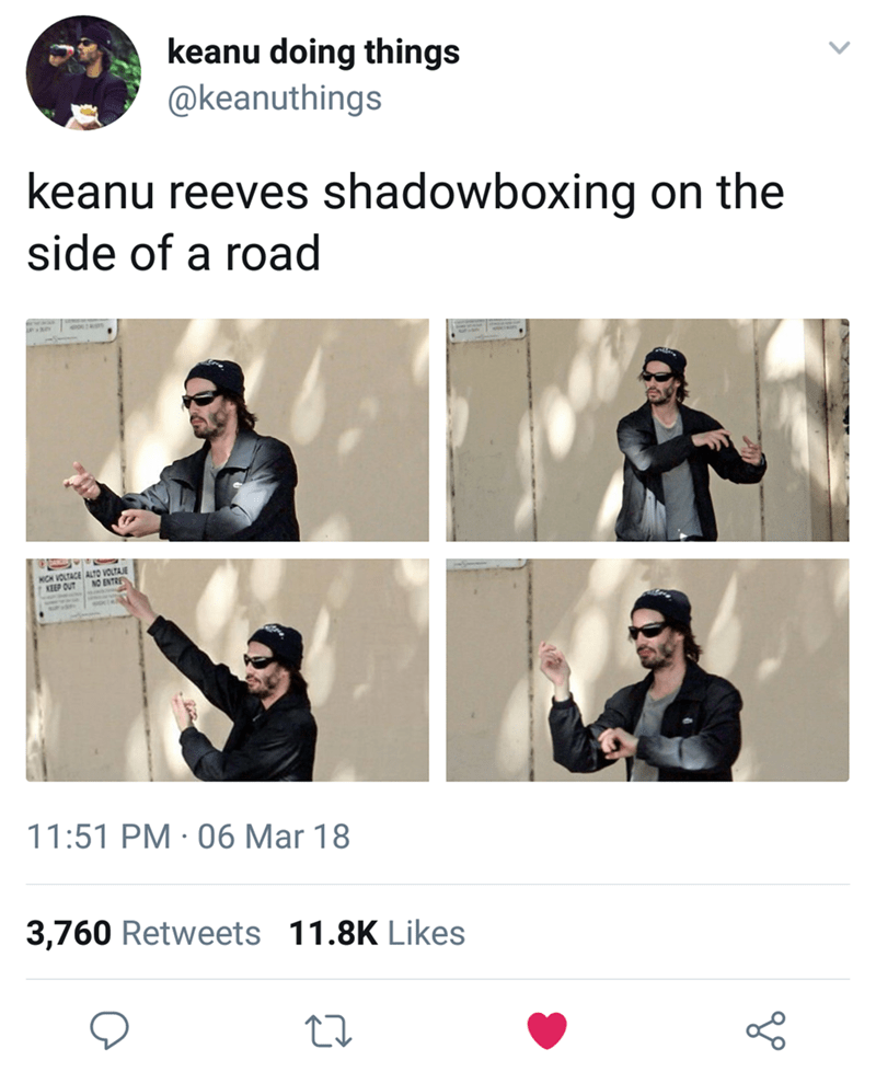 Keanu Reeves - Text - keanu doing things @keanuthings keanu reeves shadowboxing on the side of a road VOLTAJE NCH VOLTACE ALT O ENTRE ala KEEP OUT 11:51 PM 06 Mar 18 3,760 Retweets 11.8K Likes