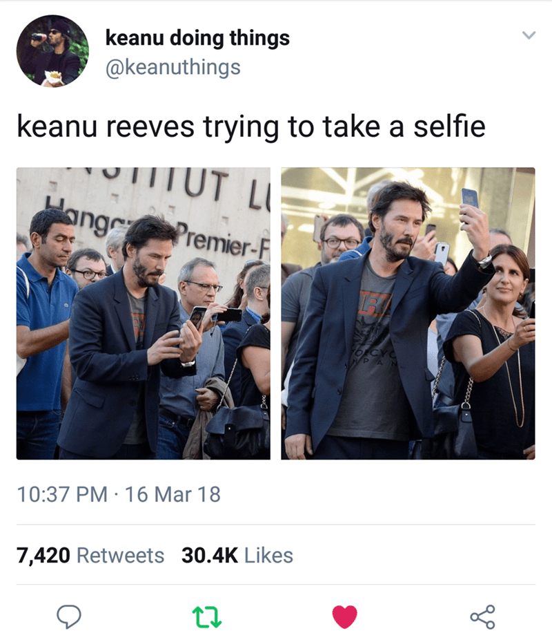 Keanu Reeves - Product - keanu doing things @keanuthings keanu reeves trying to take a selfie ITUT ang Premier-F 10:37 PM 16 Mar 18 7,420 Retweets 30.4K Likes