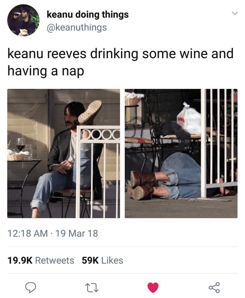Keanu Reeves - Product - keanu doing things @keanuthings keanu reeves drinking some wine and having a nap 12:18 AM 19 Mar 18 19.9K Retweets 59K Likes