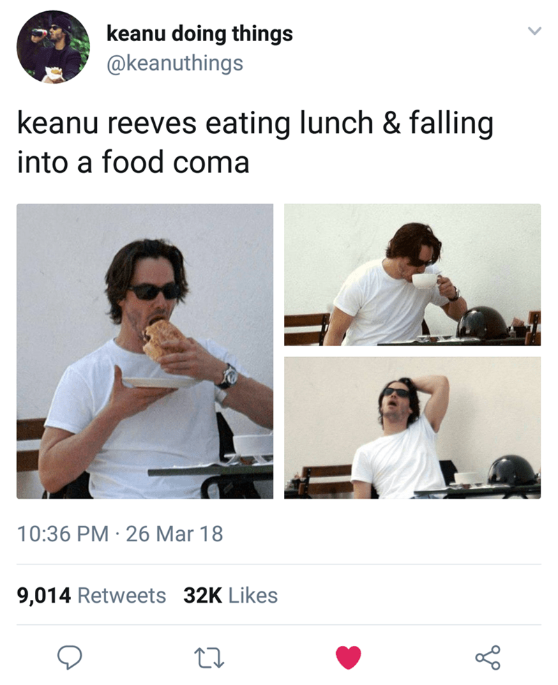 Keanu Reeves - Shoulder - keanu doing things @keanuthings keanu reeves eating lunch & falling into a food coma 10:36 PM 26 Mar 18 9,014 Retweets 32K Likes