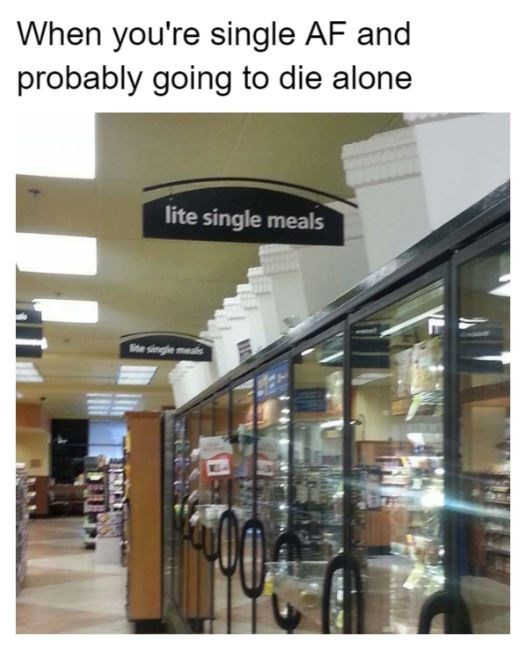 Sad forever alone single single af grocery shopping alone - 9144195840